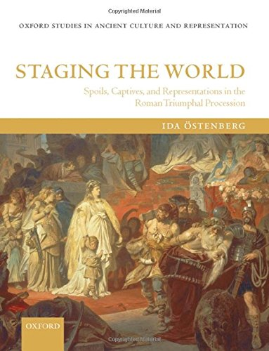 9780199215973: Staging the World: Spoils, Captives, and Representations in the Roman Triumphal Procession (Oxford Studies in Ancient Culture & Representation)