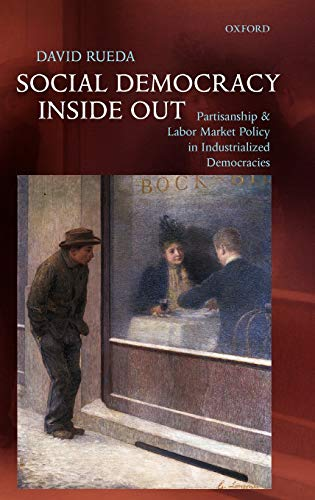 9780199216352: Social Democracy Inside Out: Partisanship and Labor Market Policy in Advanced Industrialized Democracies
