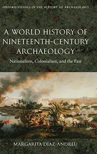 9780199217175: A World History of Nineteenth-Century Archaeology: Nationalism, Colonialism, and the Past