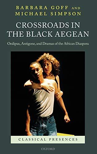 Crossroads in the Black Aegean: Oedipus, Antigone, and Dramas of the African Diaspora (Classical ...