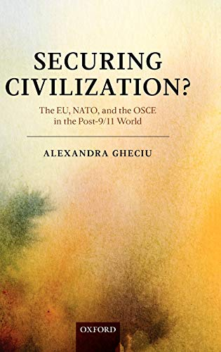 9780199217229: Securing Civilization?: The EU, NATO and the OSCE in the Post-9/11 World