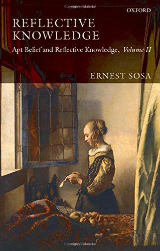 Reflective Knowledge: Apt Belief and Reflective Knowledge, Volume II: Sosa, Ernest