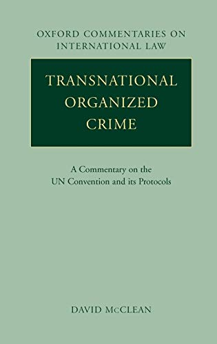 Transnational Organized Crime: A Commentary on the United Nations Convention and Its Protocols (...