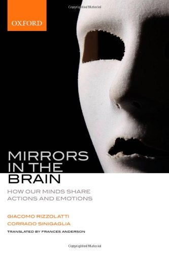 9780199217984: Mirrors in the Brain: How our minds share actions and emotions: How Our Minds Share Actions, Emotions, and Experience