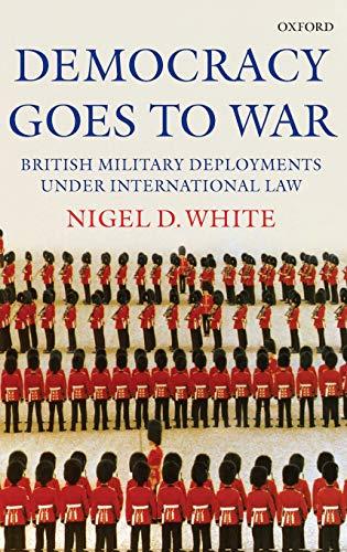 9780199218592: Democracy goes to War: British Military Deployments under International Law