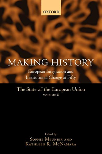 Making History: European Integration and Institutional Change at Fifty: Making History v. 8 (The ...