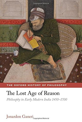 9780199218745: The Lost Age of Reason: Philosophy in Early Modern India 1450-1700 (The Oxford History of Philosophy)