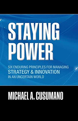 9780199218967: Staying Power: Six Enduring Principles for Managing Strategy and Innovation in an Uncertain World (Lessons from Microsoft, Apple, Intel, Google, ... (Clarendon Lectures in Management Studies)