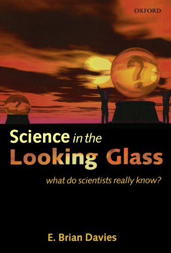 9780199219186: Science in the Looking Glass: What Do Scientists Really Know?