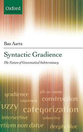 9780199219261: Syntactic Gradience: The Nature of Grammatical Indeterminacy (Oxford Linguistics)