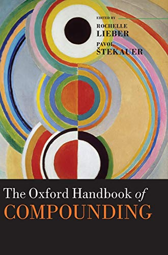 9780199219872: The Oxford Handbook of Compounding (Oxford Handbooks in Linguistics)