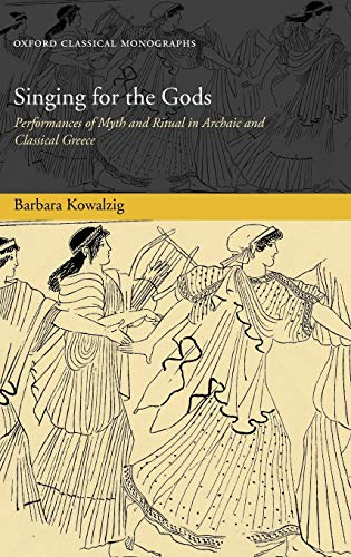 9780199219964: Singing for the Gods: Performances of Myth and Ritual in Archaic and Classical Greece (Oxford Classical Monographs)