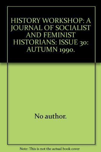 HISTORY WORKSHOP: A JOURNAL OF SOCIALIST AND: No author.