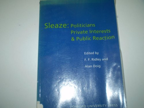 9780199222735: Sleaze: Politicians, Private Interests and Public Reaction (Hansard Society Series in Politics & Government)