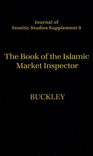 9780199224340: The Book of the Islamic Market Inspector: Nih=ayat al-Rutba f=i Talab al-Hisba (The Utmost Authority in the Pursuit of Hisba) (Journal of Semitic Studies Supplement)