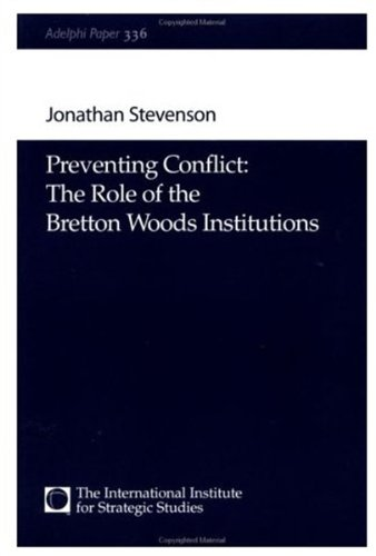 Preventing Conflict: The Role of the Bretton Woods Institutions, Adelphi Paper 336