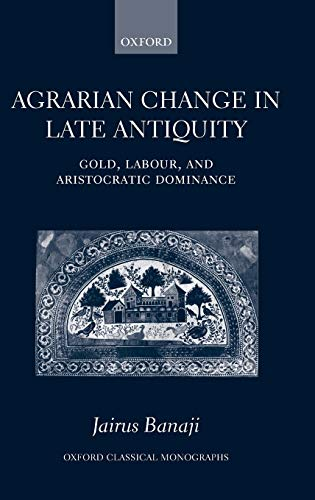 9780199226030: Agrarian Change in Late Antiquity: Gold, Labour, and Aristocratic Dominance (Oxford Classical Monographs)