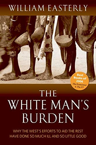 white mans burden by easterly The white man's burden: why the west's efforts to aid the rest have done so much ill and so little good - kindle edition by william easterly download it once and read it on your kindle device, pc, phones or tablets.