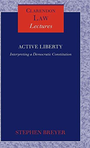 9780199227075: Active Liberty: Interpreting a Democratic Constitution (Clarendon Law Lectures)