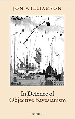 9780199228003: In Defence of Objective Bayesianism