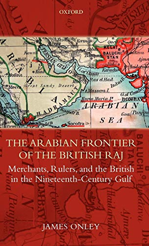 9780199228102: The Arabian Frontier of the British Raj: Merchants, Rulers, and the British in the Nineteenth-Century Gulf (Oxford Historical Monographs)