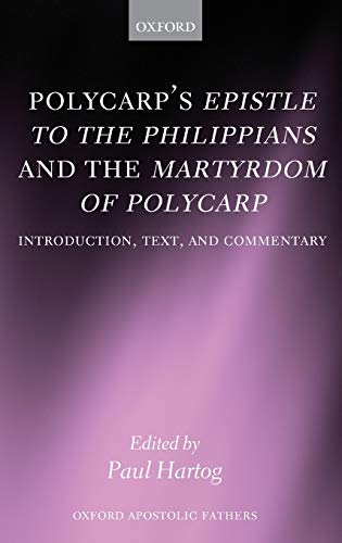 9780199228393: Polycarp's Epistle to the Philippians and the Martyrdom of Polycarp: Introduction, Text, and Commentary (Oxford Apostolic Fathers)