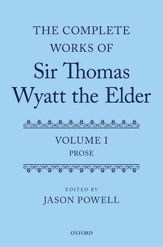 9780199228607: The Complete Works of Sir Thomas Wyatt the Elder: Volume One: Prose