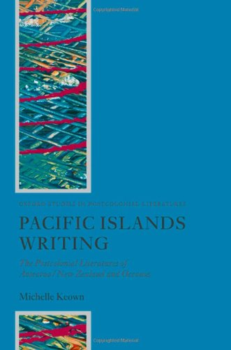 9780199229130: Pacific Islands Writing: The Postcolonial Literatures of Aotearoa/New Zealand and Oceania (Oxford Studies in Postcolonial Literatures)