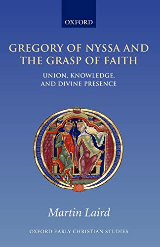 9780199229154: Gregory of Nyssa and the Grasp of Faith : Union, Knowledge, and Divine Presence: Union, Knowledge, and Divine Presence (Oxford Early Christian Studies)