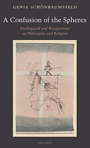 A Confusion of the Spheres. Kierkegaard and Wittgenstein on Philosophy and Religion.: ...