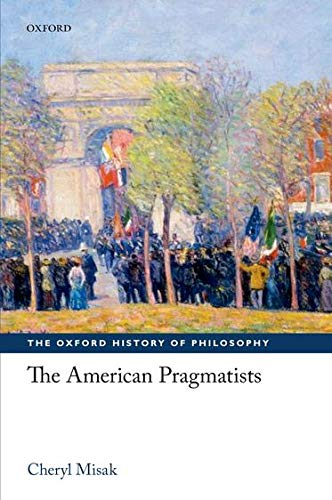 9780199231201: The American Pragmatists (The Oxford History of Philosophy)