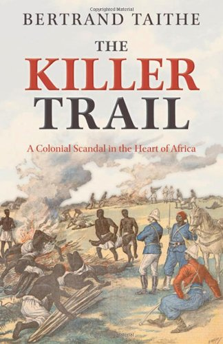 9780199231218: The Killer Trail: A Colonial Scandal in the Heart of Africa