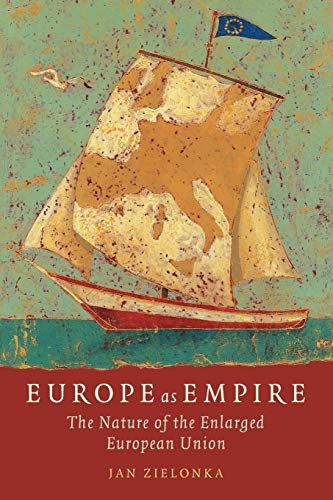 9780199231867: Europe as Empire: The Nature of the Enlarged European Union