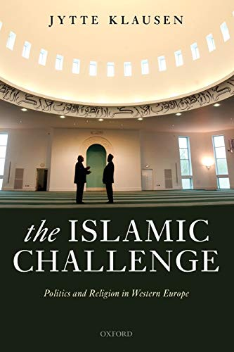 The Islamic Challenge: Politics and Religion in Western Europe: Jytte Klausen