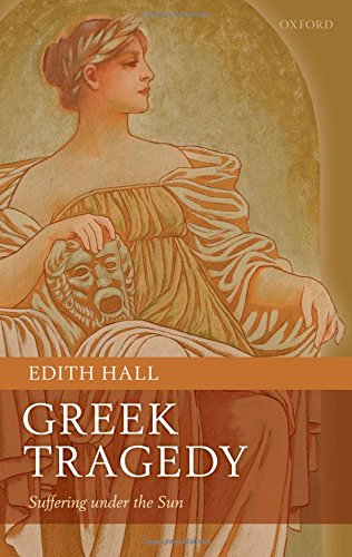Greek Tragedy: Suffering under the Sun (0199232512) by Hall, Edith