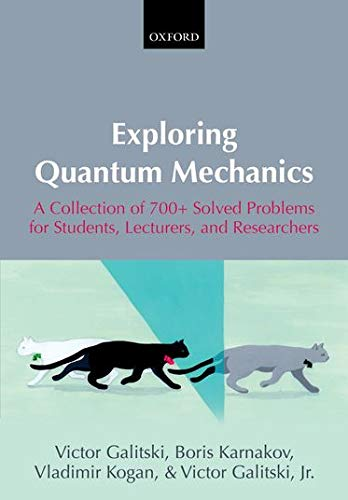 Exploring Quantum Mechanics: A Collection of 700+ Solved Problems for Students, Lecturers, and ...