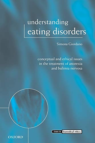 9780199232956: Understanding Eating Disorders: Conceptual and Ethical Issues in the Treatment of Anorexia and Bulimia Nervosa (Issues in Biomedical Ethics)