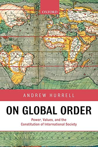 9780199233113: On Global Order: Power, Values, and the Constitution of International Society