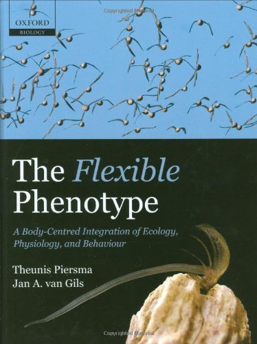 The Flexible Phenotype: A Body-Centred Integration of Ecology, Physiology, and Behaviour: Piersma, ...
