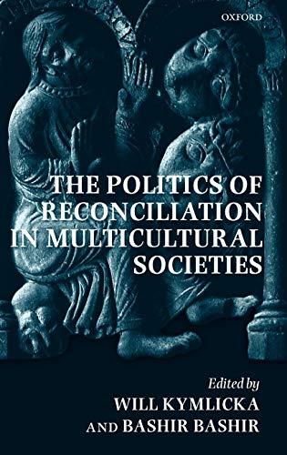 9780199233809: The Politics of Reconciliation in Multicultural Societies