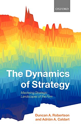 9780199234158: The Dynamics of Strategy: Mastering Strategic Landscapes of the Firm