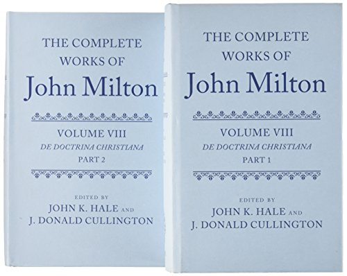The Complete Works of John Milton: Volume VIII: De Doctrina Christiana (0199234515) by John K. Hale; J. Donald Cullington; Gordon Campbell; Thomas N. Corns