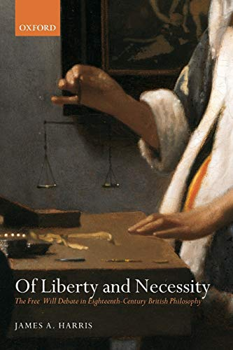 9780199234752: Of Liberty and Necessity: The Free Will Debate in Eighteenth-Century British Philosophy (Oxford Philosophical Monographs)