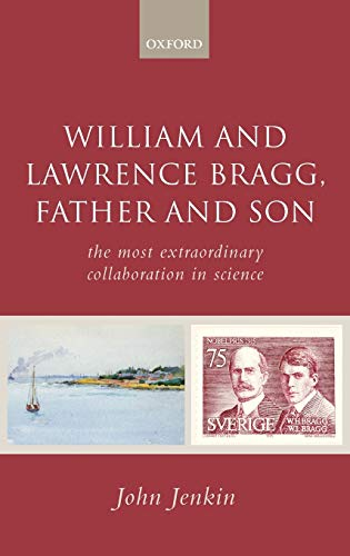 9780199235209: William and Lawrence Bragg, Father and Son: The Most Extraordinary Collaboration in Science