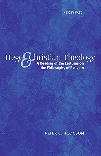 Hegel and Christian Theology: A Reading of the Lectures on the Philosophy of Religion (0199235716) by Peter C. Hodgson