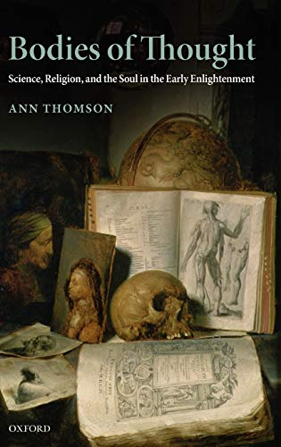 9780199236190: Bodies of Thought: Science, Religion, and the Soul in the Early Enlightenment