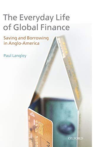 9780199236596: The Everyday Life of Global Finance: Saving and Borrowing in Anglo-America