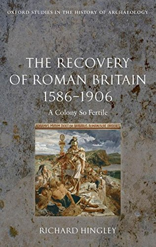 The Recovery of Roman Britain 1586-1906. A Colony So Fertile.: HINGLEY, R.,