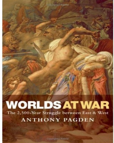 9780199237432: Worlds at War: The 2,500 - Year Struggle Between East and West