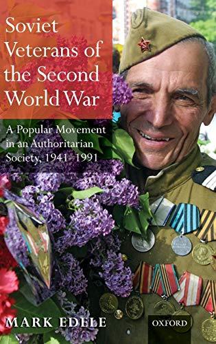9780199237562: Soviet Veterans of World War II: A Popular Movement in an Authoritarian Society, 1941-1991